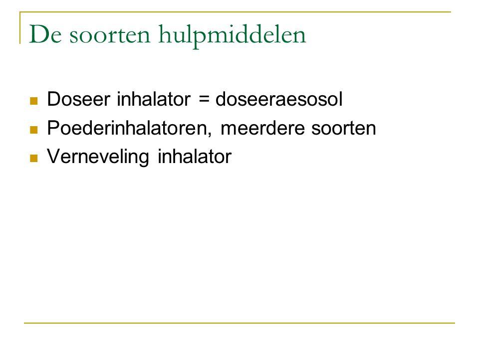 De soorten hulpmiddelen Doseer inhalator = doseeraesosol Poederinhalatoren, meerdere soorten Verneveling inhalator