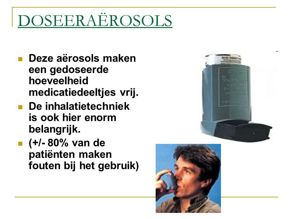 DOSEERAËROSOLS Deze aërosols maken een gedoseerde hoeveelheid medicatiedeeltjes vrij. De inhalatietechniek is ook hier enorm belangrijk. (+/- 80% van