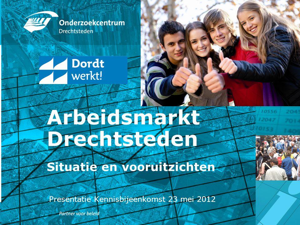 Arbeidsmarkt Drechtsteden Situatie en vooruitzichten Presentatie Kennisbijeenkomst 23 mei 2012