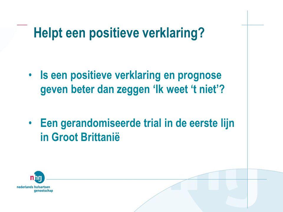 Helpt een positieve verklaring? Is een positieve verklaring en prognose geven beter dan zeggen 'Ik weet 't niet'? Een gerandomiseerde trial in de eers