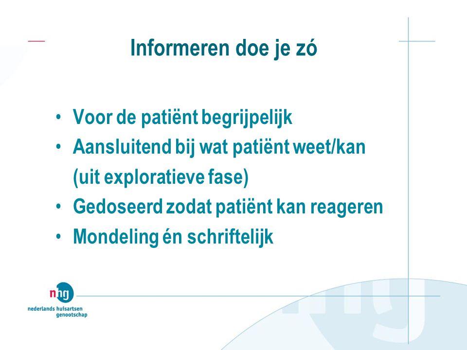 Informeren doe je zó Voor de patiënt begrijpelijk Aansluitend bij wat patiënt weet/kan (uit exploratieve fase) Gedoseerd zodat patiënt kan reageren Mo