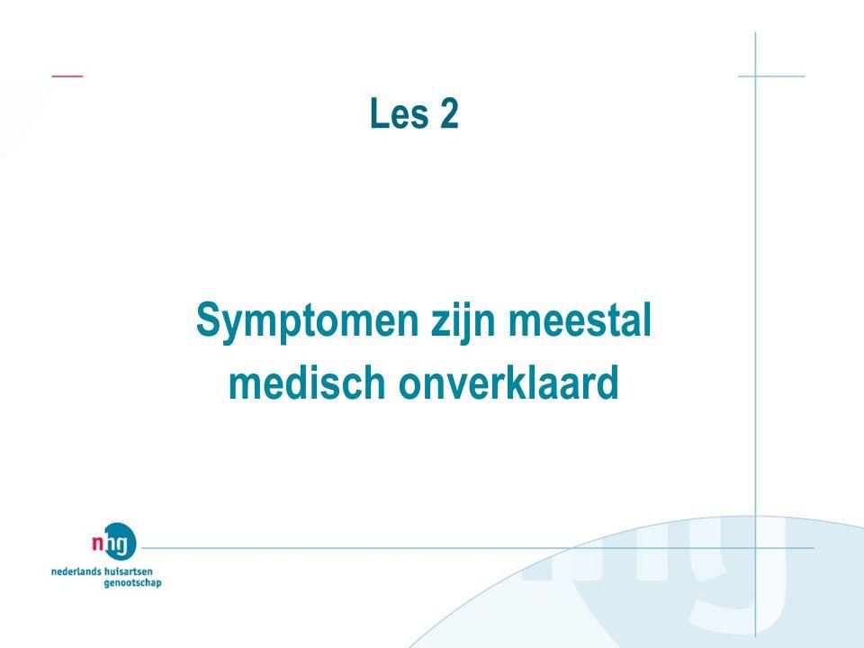 Les 2 Symptomen zijn meestal medisch onverklaard