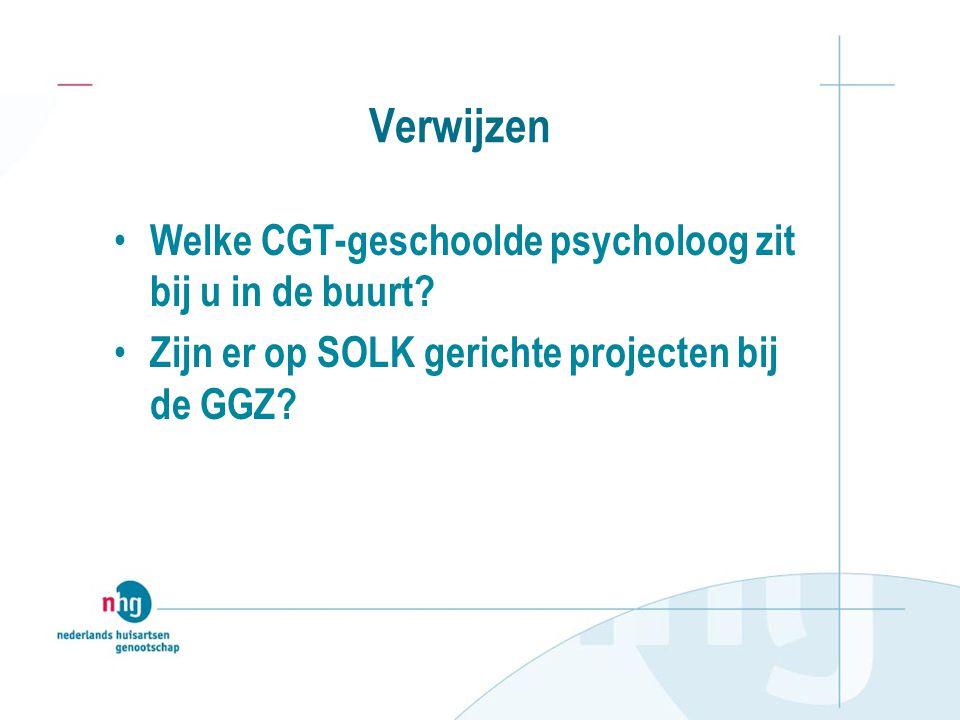 Verwijzen Welke CGT-geschoolde psycholoog zit bij u in de buurt? Zijn er op SOLK gerichte projecten bij de GGZ?
