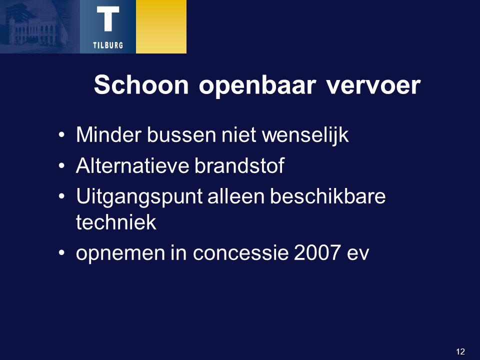 12 Schoon openbaar vervoer Minder bussen niet wenselijk Alternatieve brandstof Uitgangspunt alleen beschikbare techniek opnemen in concessie 2007 ev