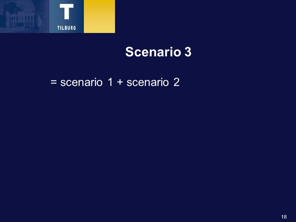 18 Scenario 3 = scenario 1 + scenario 2