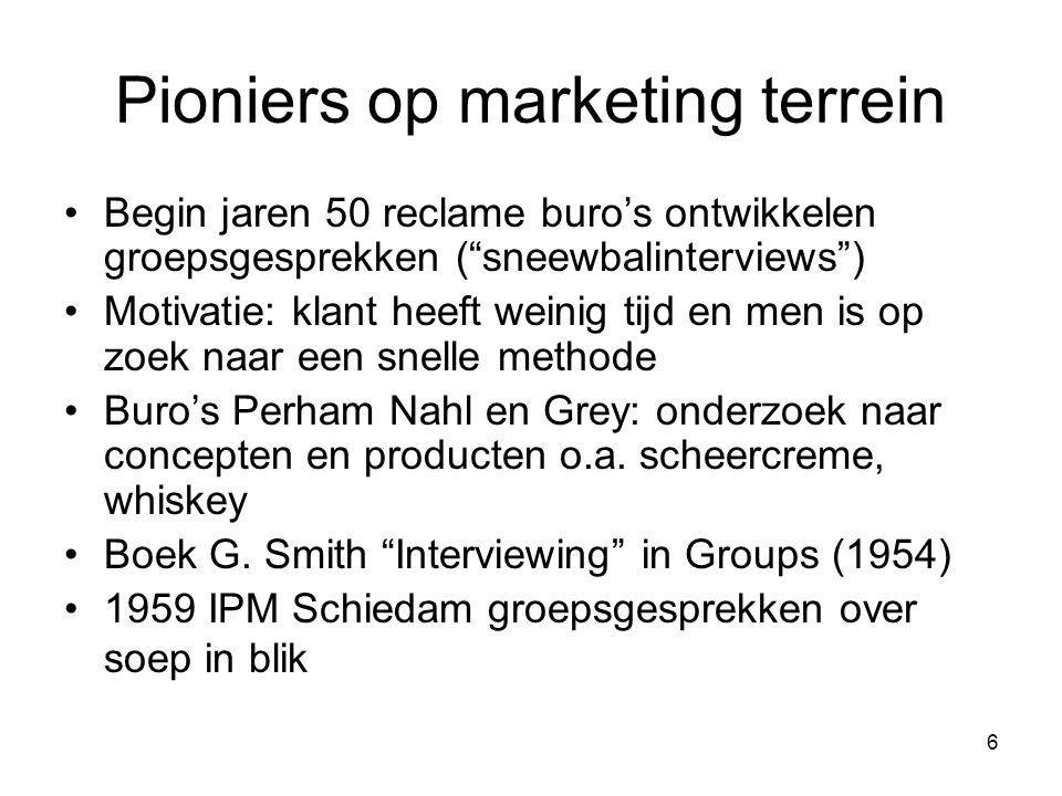 6 Pioniers op marketing terrein Begin jaren 50 reclame buro's ontwikkelen groepsgesprekken ( sneewbalinterviews ) Motivatie: klant heeft weinig tijd en men is op zoek naar een snelle methode Buro's Perham Nahl en Grey: onderzoek naar concepten en producten o.a.