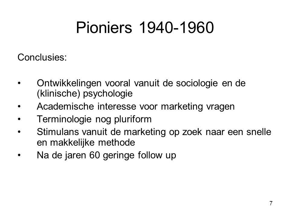 7 Pioniers 1940-1960 Conclusies: Ontwikkelingen vooral vanuit de sociologie en de (klinische) psychologie Academische interesse voor marketing vragen Terminologie nog pluriform Stimulans vanuit de marketing op zoek naar een snelle en makkelijke methode Na de jaren 60 geringe follow up