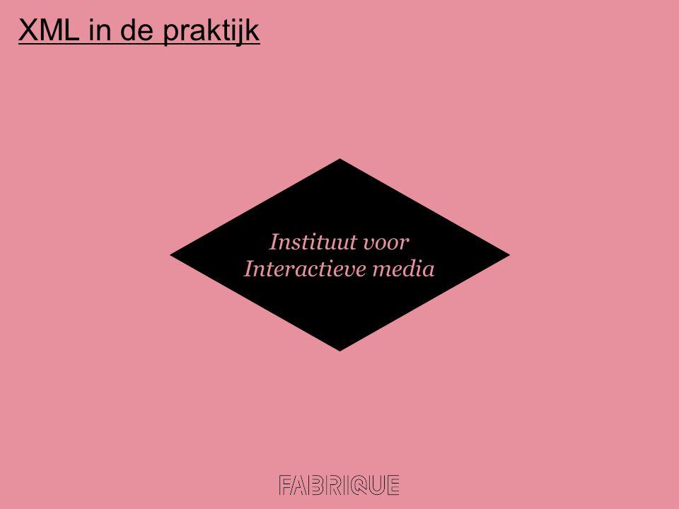 XML in de praktijk Instituut voor Interactieve media