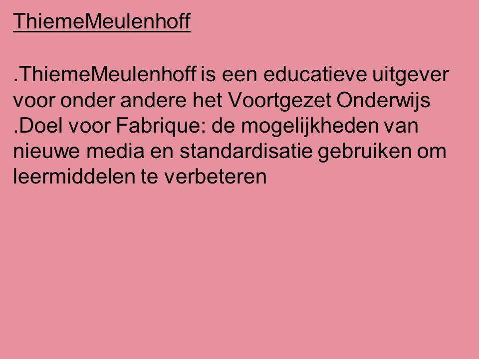 .ThiemeMeulenhoff is een educatieve uitgever voor onder andere het Voortgezet Onderwijs.Doel voor Fabrique: de mogelijkheden van nieuwe media en standardisatie gebruiken om leermiddelen te verbeteren