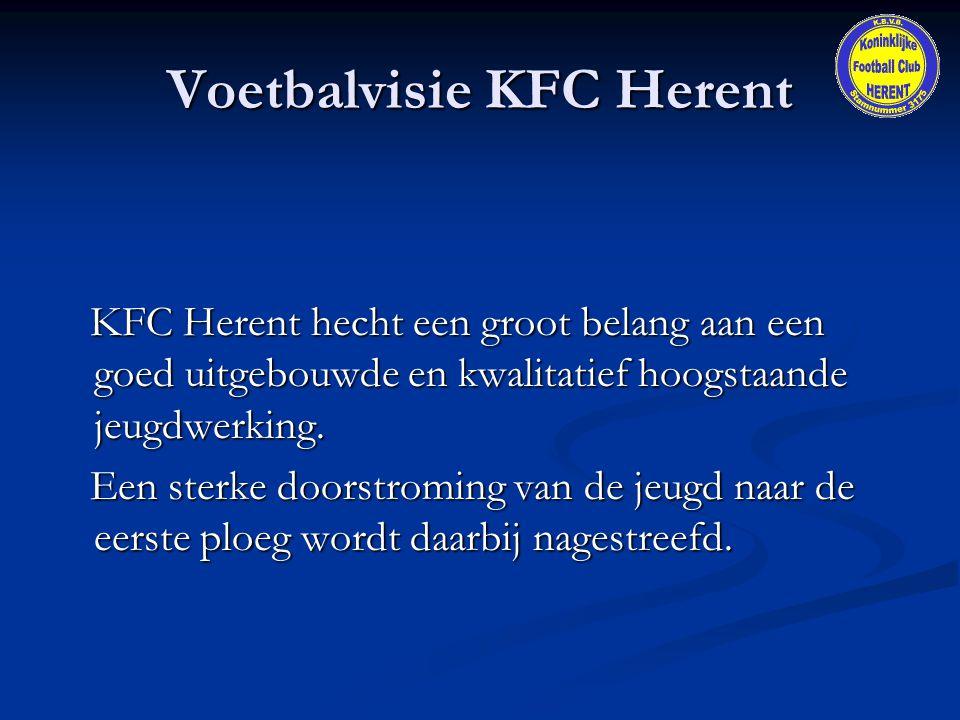 Voetbalvisie KFC Herent KFC Herent hecht een groot belang aan een goed uitgebouwde en kwalitatief hoogstaande jeugdwerking. KFC Herent hecht een groot