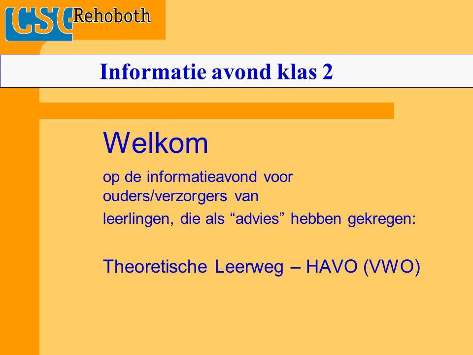 Welkom op de informatieavond voor ouders/verzorgers van leerlingen, die als advies hebben gekregen: Theoretische Leerweg – HAVO (VWO) Informatie avond klas 2