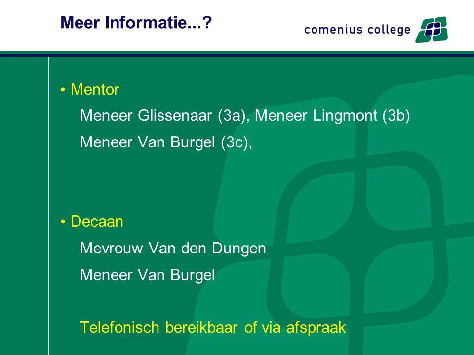 Meer Informatie...? Mentor Meneer Glissenaar (3a), Meneer Lingmont (3b) Meneer Van Burgel (3c), Decaan Mevrouw Van den Dungen Meneer Van Burgel Telefo