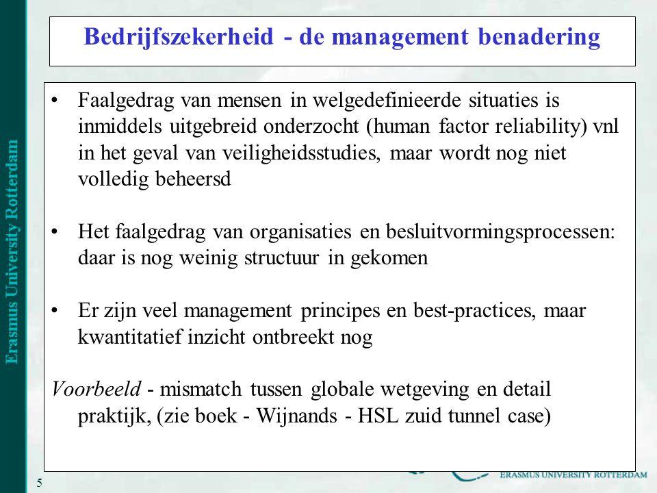 5 Bedrijfszekerheid - de management benadering Faalgedrag van mensen in welgedefinieerde situaties is inmiddels uitgebreid onderzocht (human factor reliability) vnl in het geval van veiligheidsstudies, maar wordt nog niet volledig beheersd Het faalgedrag van organisaties en besluitvormingsprocessen: daar is nog weinig structuur in gekomen Er zijn veel management principes en best-practices, maar kwantitatief inzicht ontbreekt nog Voorbeeld - mismatch tussen globale wetgeving en detail praktijk, (zie boek - Wijnands - HSL zuid tunnel case)