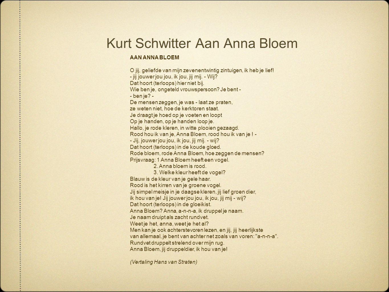 Kurt Schwitter Aan Anna Bloem AAN ANNA BLOEM O jij, geliefde van mijn zevenentwintig zintuigen, ik heb je lief! - jij jouwer jou jou, ik jou, jij mij.