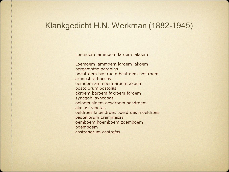 Klankgedicht H.N. Werkman (1882-1945) Loemoem lammoem laroem lakoem bergamotse pergolas boestroem bastroem bestroem bostroem arboesti arboesas oemoem