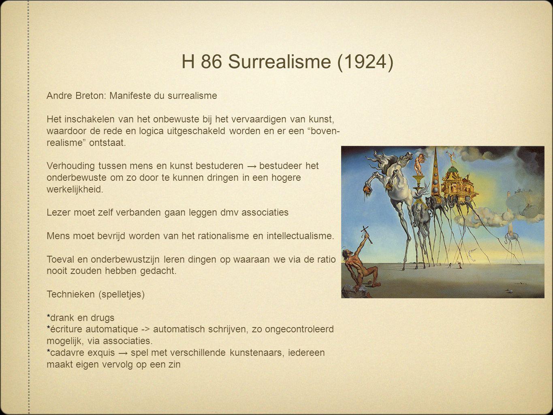 H 86 Surrealisme (1924) Andre Breton: Manifeste du surrealisme Het inschakelen van het onbewuste bij het vervaardigen van kunst, waardoor de rede en l