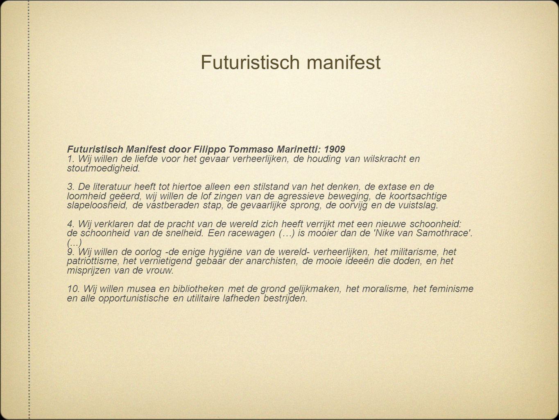 Futuristisch manifest Futuristisch Manifest door Filippo Tommaso Marinetti: 1909 1. Wij willen de liefde voor het gevaar verheerlijken, de houding van