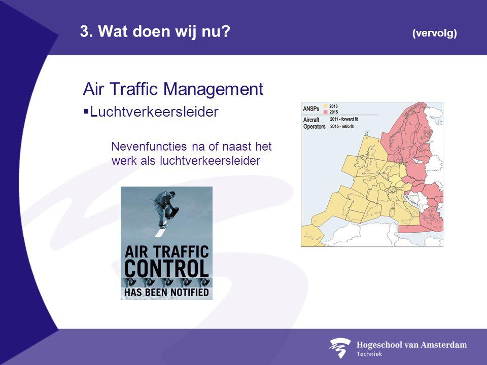 3. Wat doen wij nu? (vervolg) Air Traffic Management  Luchtverkeersleider Nevenfuncties na of naast het werk als luchtverkeersleider