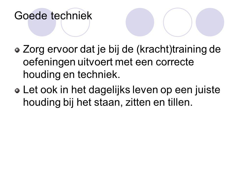 Goede techniek Zorg ervoor dat je bij de (kracht)training de oefeningen uitvoert met een correcte houding en techniek.