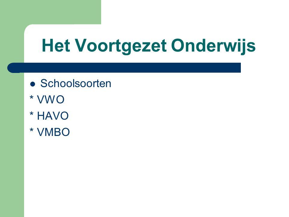 Het Voortgezet Onderwijs Schoolsoorten * VWO * HAVO * VMBO