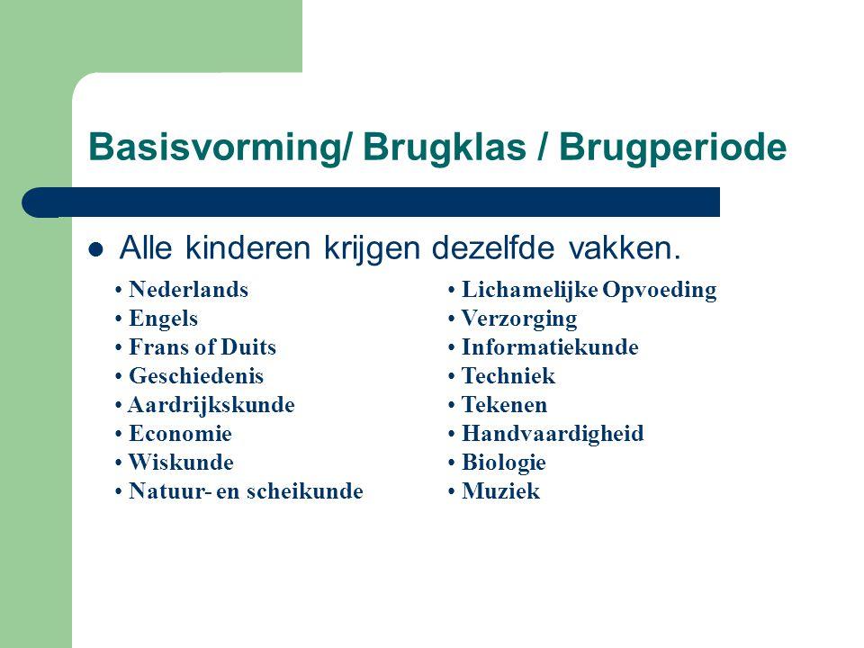 Basisvorming/ Brugklas / Brugperiode Alle kinderen krijgen dezelfde vakken.