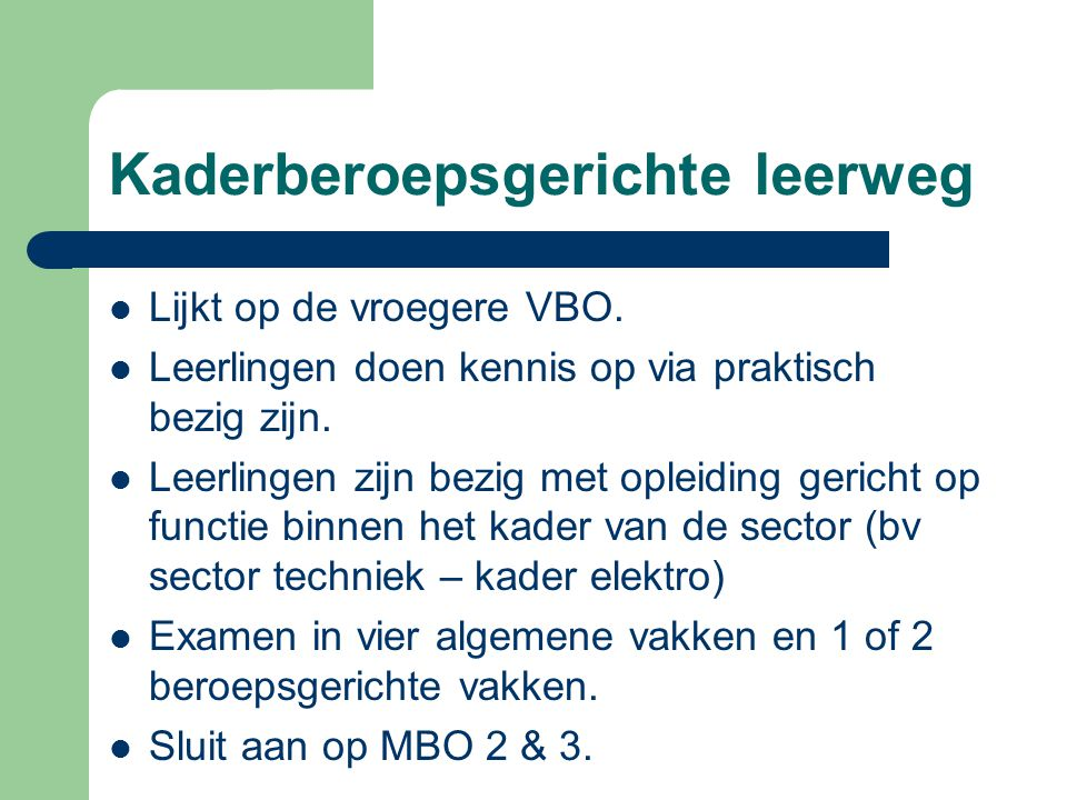 Kaderberoepsgerichte leerweg Lijkt op de vroegere VBO.