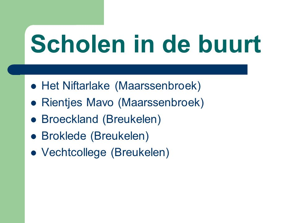 Scholen in de buurt Het Niftarlake (Maarssenbroek) Rientjes Mavo (Maarssenbroek) Broeckland (Breukelen) Broklede (Breukelen) Vechtcollege (Breukelen)