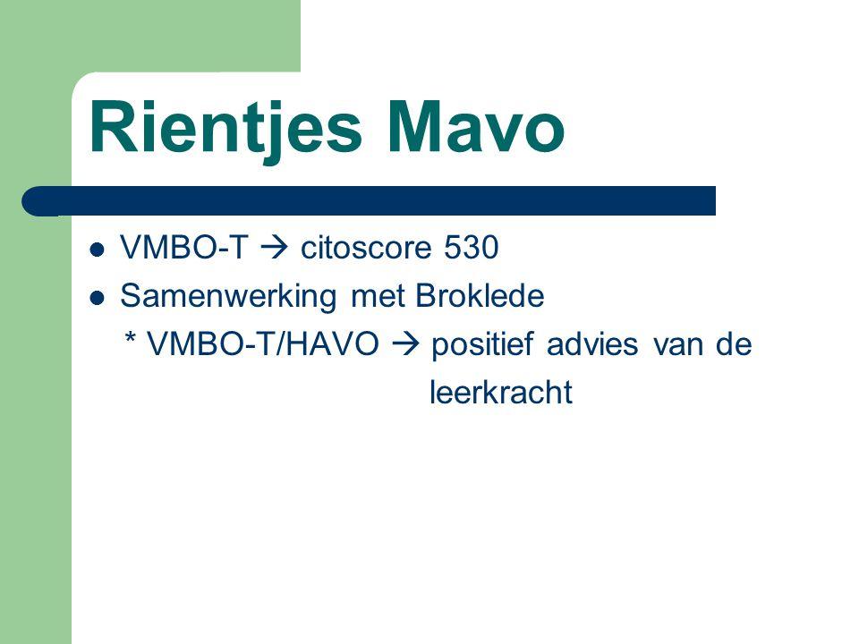 Rientjes Mavo VMBO-T  citoscore 530 Samenwerking met Broklede * VMBO-T/HAVO  positief advies van de leerkracht
