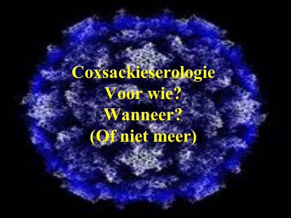 Coxsackieserologie Voor wie? Wanneer? (Of niet meer)