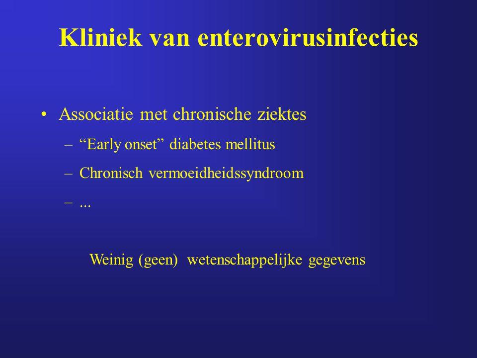 """Kliniek van enterovirusinfecties Associatie met chronische ziektes –""""Early onset"""" diabetes mellitus –Chronisch vermoeidheidssyndroom –... Weinig (geen"""
