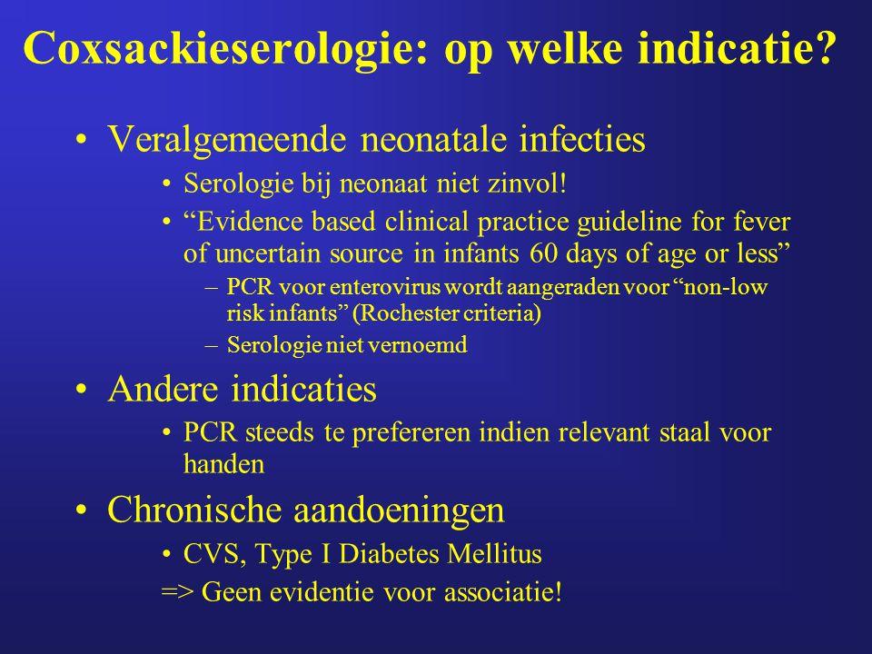 """Coxsackieserologie: op welke indicatie? Veralgemeende neonatale infecties Serologie bij neonaat niet zinvol! """"Evidence based clinical practice guideli"""