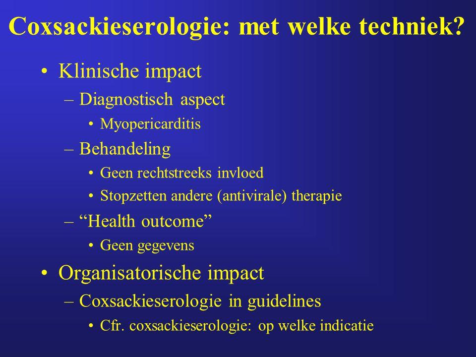 Coxsackieserologie: met welke techniek? Klinische impact –Diagnostisch aspect Myopericarditis –Behandeling Geen rechtstreeks invloed Stopzetten andere