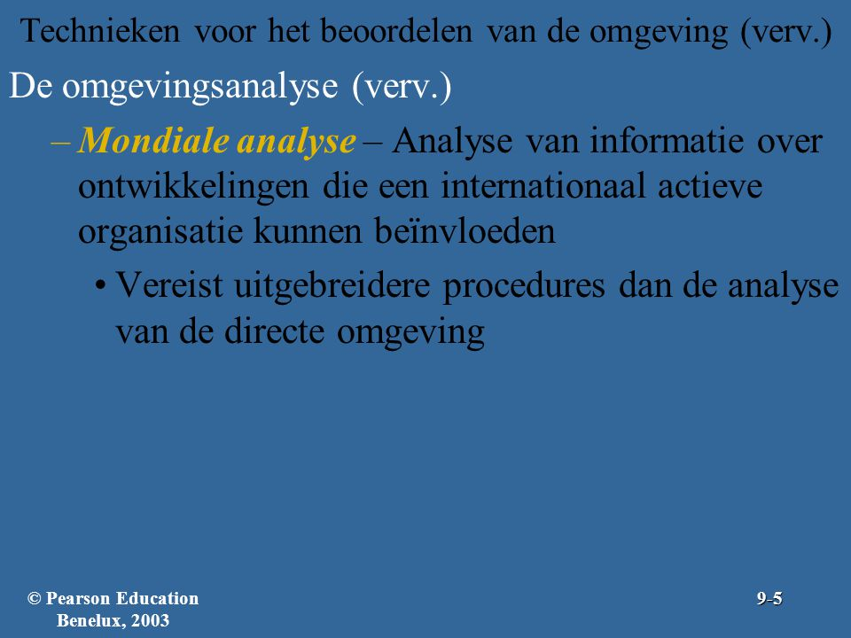 Technieken voor het beoordelen van de omgeving (verv.) De omgevingsanalyse (verv.) –Mondiale analyse – Analyse van informatie over ontwikkelingen die