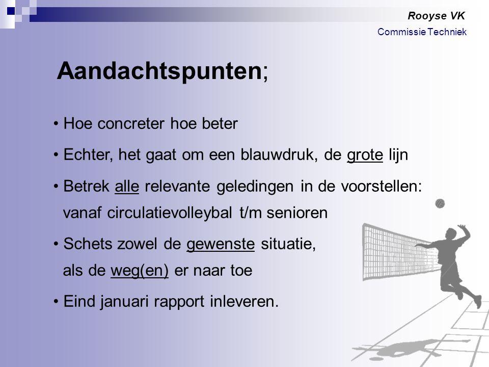 Rooyse VK Hoe concreter hoe beter Echter, het gaat om een blauwdruk, de grote lijn Betrek alle relevante geledingen in de voorstellen: vanaf circulati
