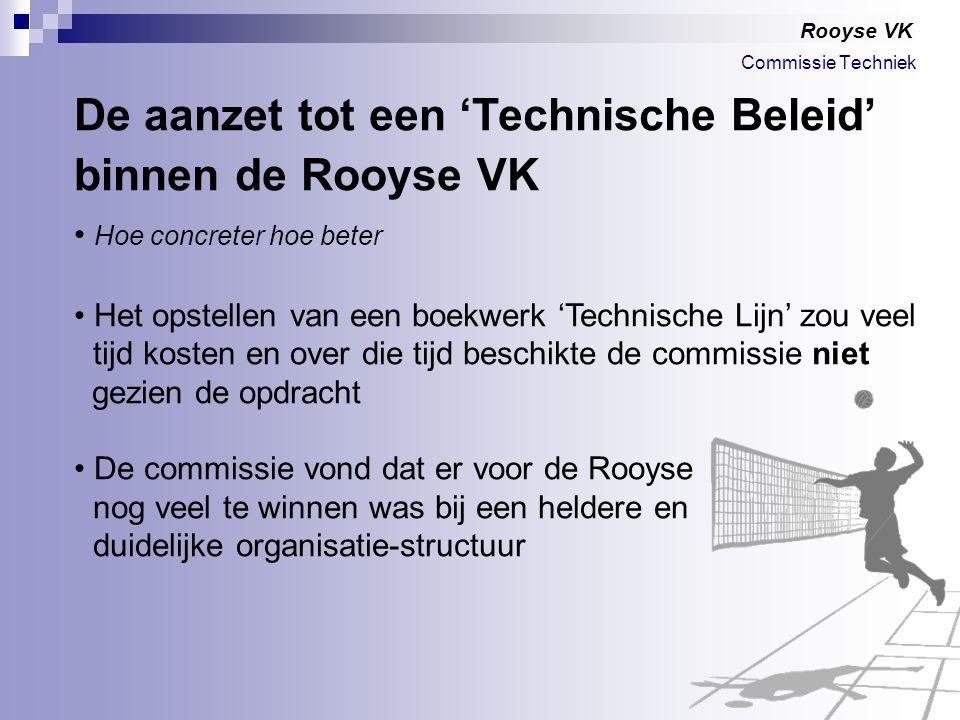 Rooyse VK De aanzet tot een 'Technische Beleid' binnen de Rooyse VK Hoe concreter hoe beter Het opstellen van een boekwerk 'Technische Lijn' zou veel