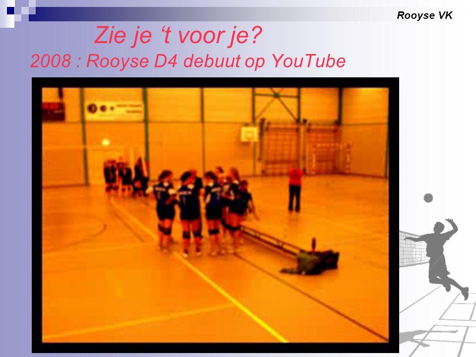 Rooyse VK 2008 : Rooyse D4 debuut op YouTube Zie je 't voor je?