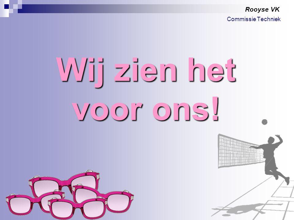 Rooyse VK Wij zien het voor ons! Commissie Techniek