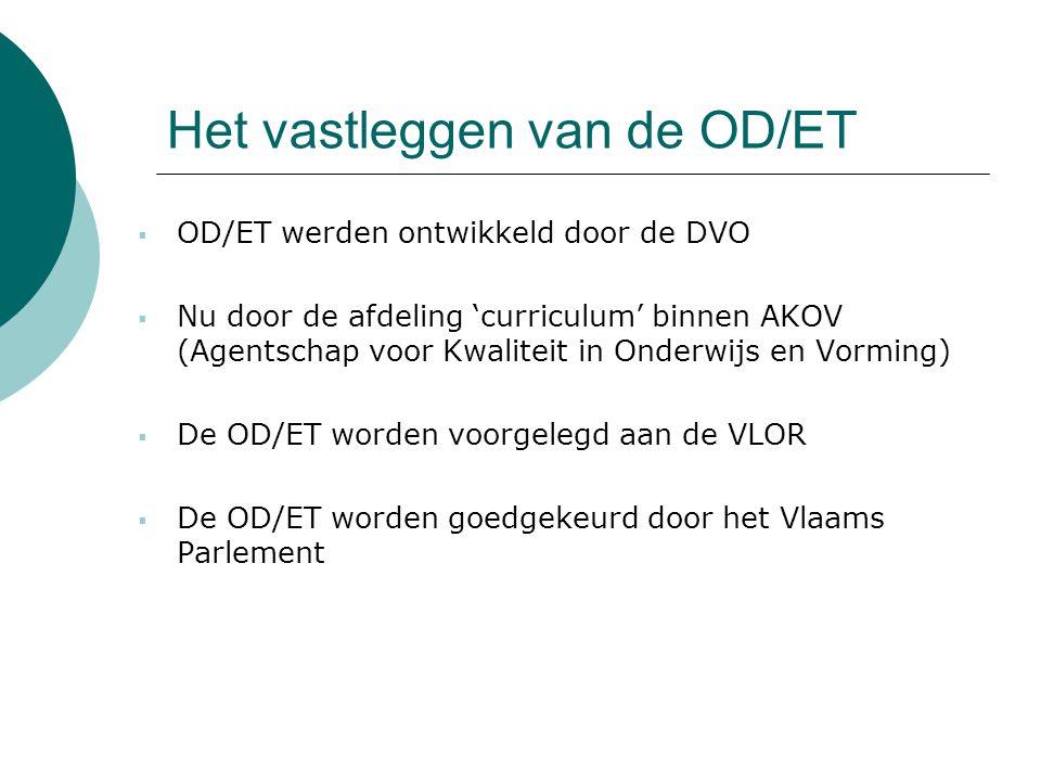 Het vastleggen van de OD/ET  OD/ET werden ontwikkeld door de DVO  Nu door de afdeling 'curriculum' binnen AKOV (Agentschap voor Kwaliteit in Onderwi