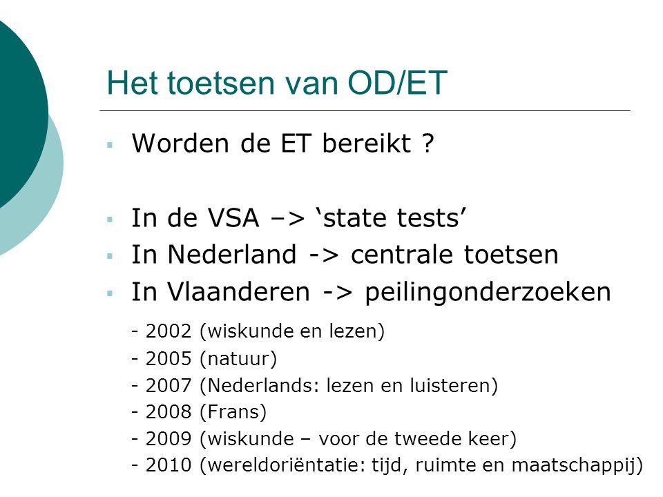 Het toetsen van OD/ET  Worden de ET bereikt ?  In de VSA –> 'state tests'  In Nederland -> centrale toetsen  In Vlaanderen -> peilingonderzoeken -