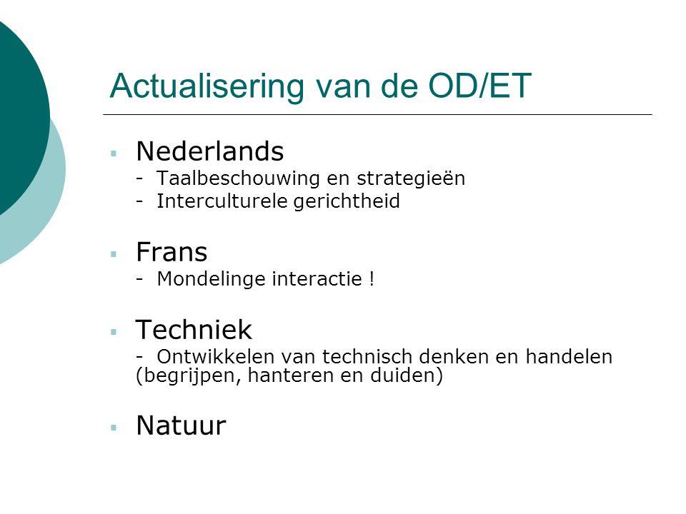 Actualisering van de OD/ET  Nederlands - Taalbeschouwing en strategieën - Interculturele gerichtheid  Frans - Mondelinge interactie !  Techniek - O