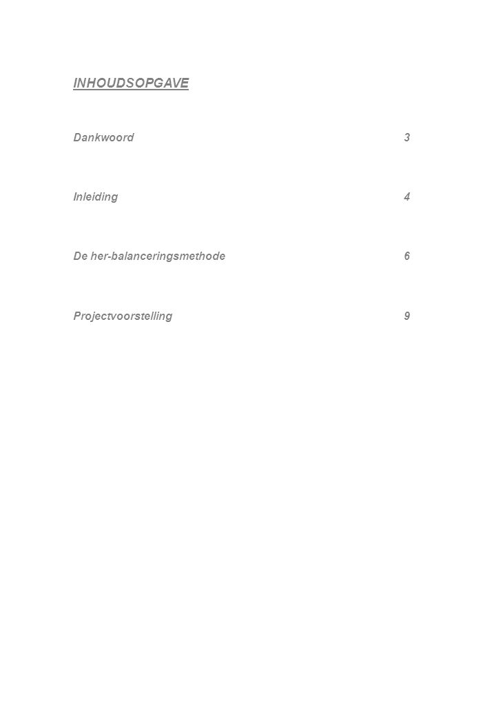INHOUDSOPGAVE Dankwoord 3 Inleiding4 De her-balanceringsmethode6 Projectvoorstelling9
