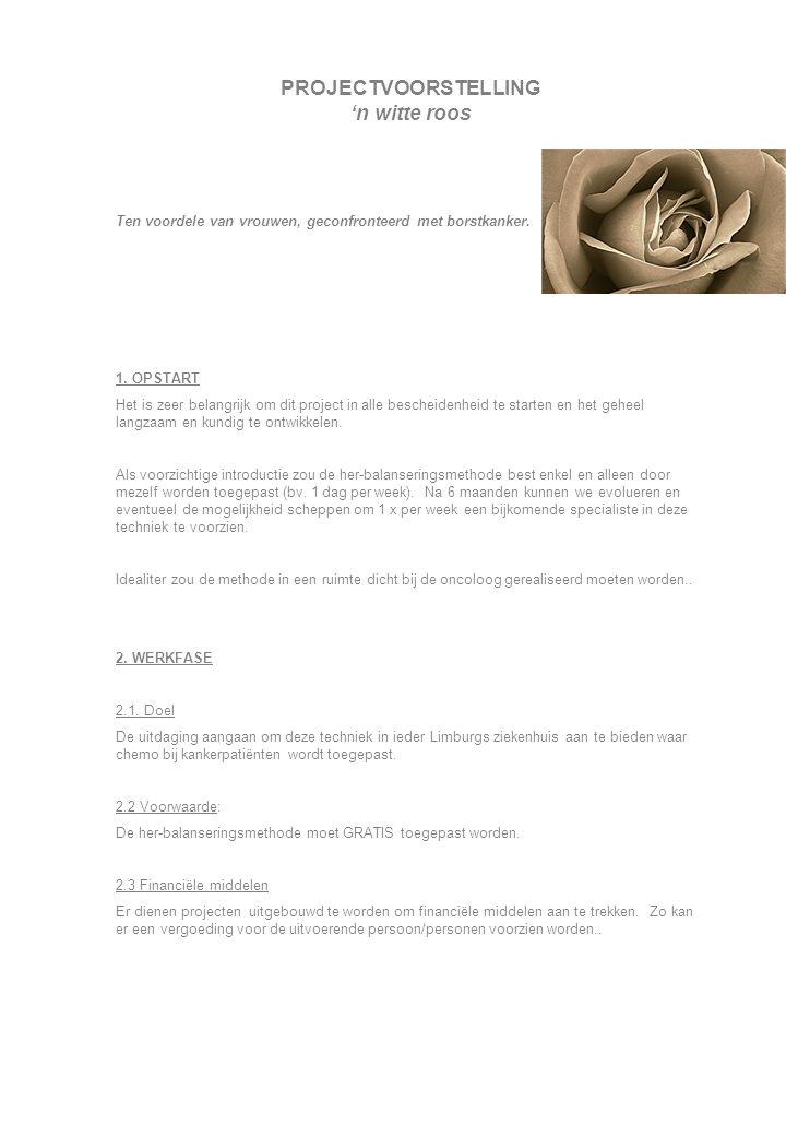 PROJECTVOORSTELLING 'n witte roos Ten voordele van vrouwen, geconfronteerd met borstkanker. 1. OPSTART Het is zeer belangrijk om dit project in alle b