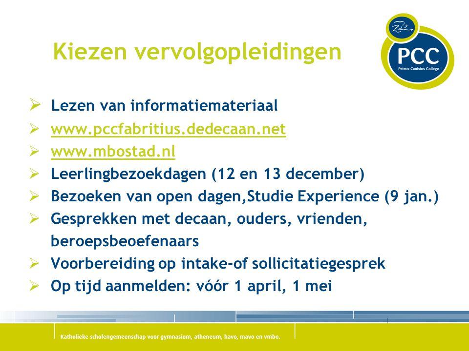 Kiezen vervolgopleidingen  Lezen van informatiemateriaal  www.pccfabritius.dedecaan.netwww.pccfabritius.dedecaan.net  www.mbostad.nlwww.mbostad.nl