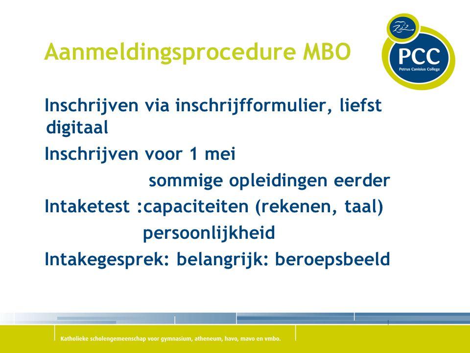 Aanmeldingsprocedure MBO Inschrijven via inschrijfformulier, liefst digitaal Inschrijven voor 1 mei sommige opleidingen eerder Intaketest :capaciteite