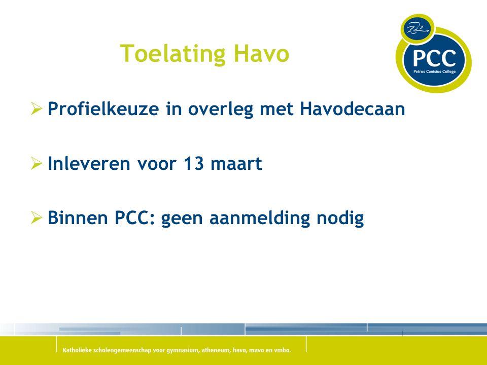 Toelating Havo  Profielkeuze in overleg met Havodecaan  Inleveren voor 13 maart  Binnen PCC: geen aanmelding nodig