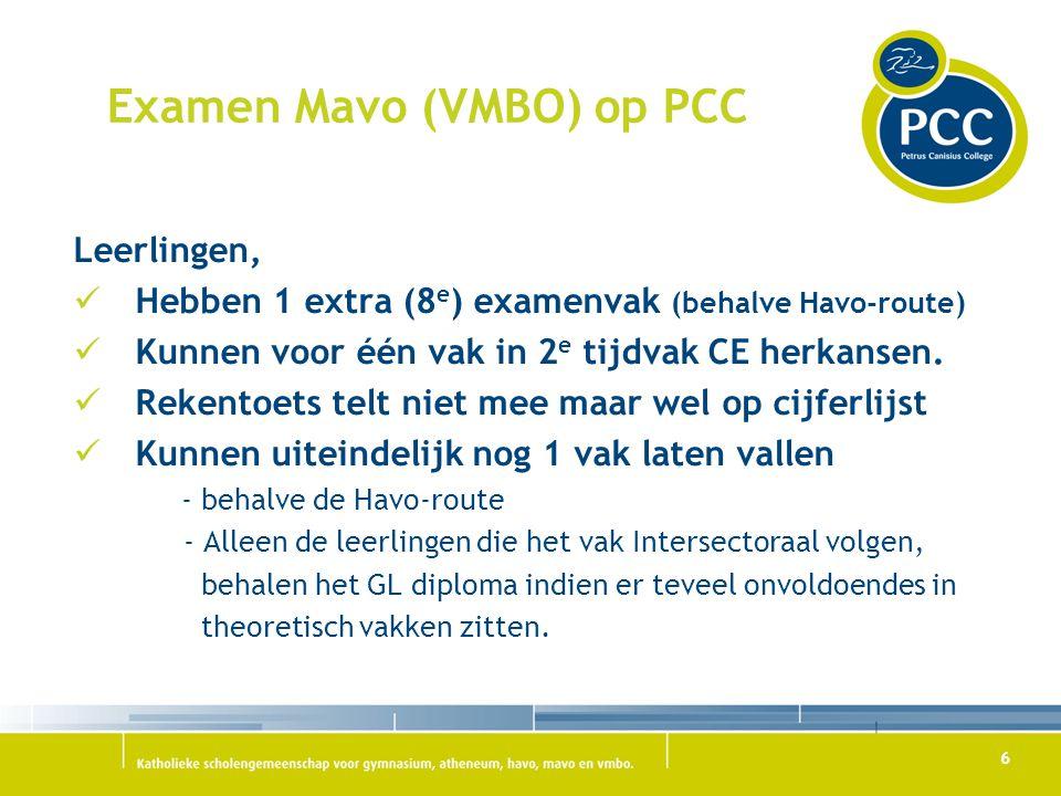 6 Examen Mavo (VMBO) op PCC Leerlingen, Hebben 1 extra (8 e ) examenvak (behalve Havo-route) Kunnen voor één vak in 2 e tijdvak CE herkansen. Rekentoe
