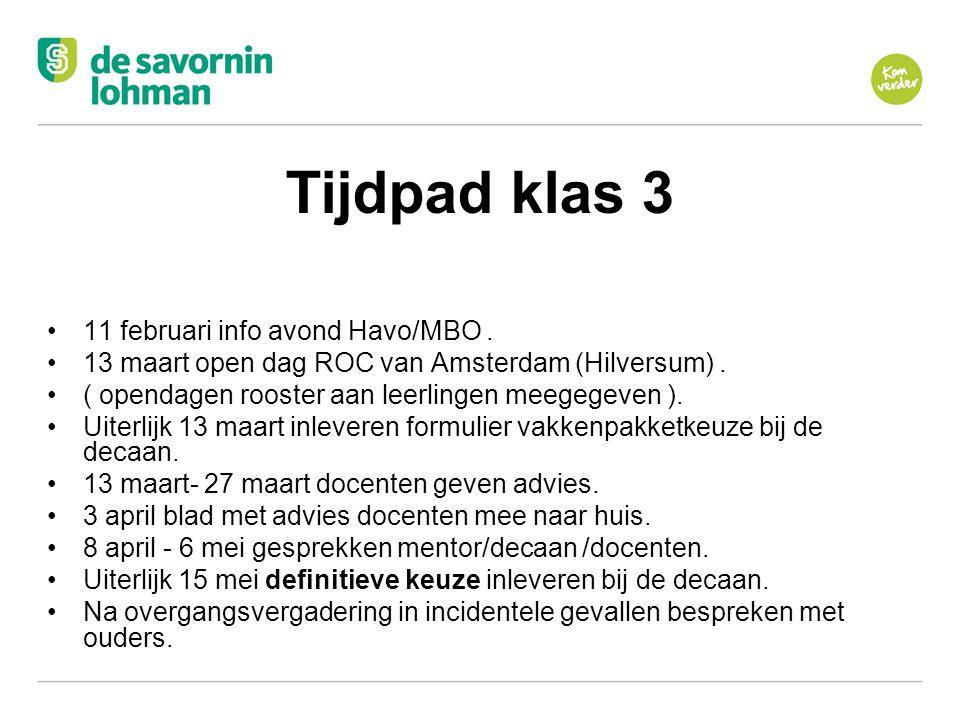 Ov Tijdpad klas 3 11 februari info avond Havo/MBO. 13 maart open dag ROC van Amsterdam (Hilversum). ( opendagen rooster aan leerlingen meegegeven ). U