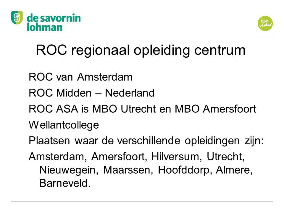 Ov ROC regionaal opleiding centrum ROC van Amsterdam ROC Midden – Nederland ROC ASA is MBO Utrecht en MBO Amersfoort Wellantcollege Plaatsen waar de v