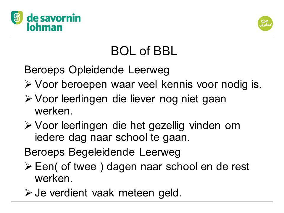 Ov BOL of BBL Beroeps Opleidende Leerweg  Voor beroepen waar veel kennis voor nodig is.  Voor leerlingen die liever nog niet gaan werken.  Voor lee