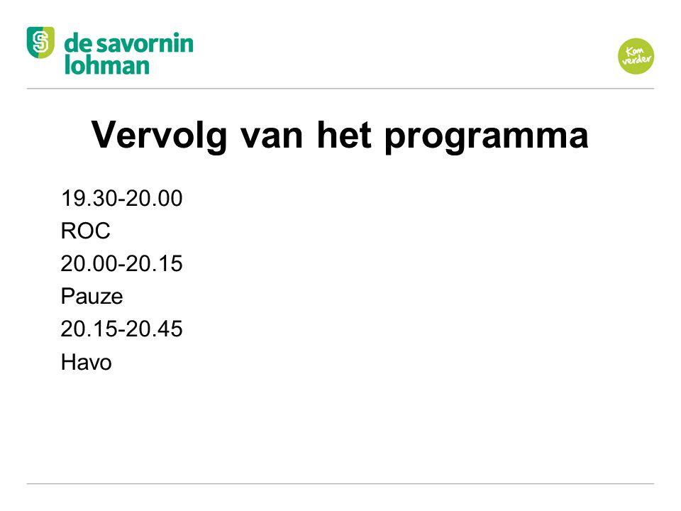 Ov Vervolg van het programma 19.30-20.00 ROC 20.00-20.15 Pauze 20.15-20.45 Havo